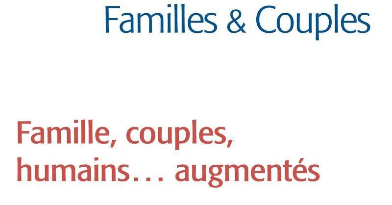 Famille, couples, humains... augmentés